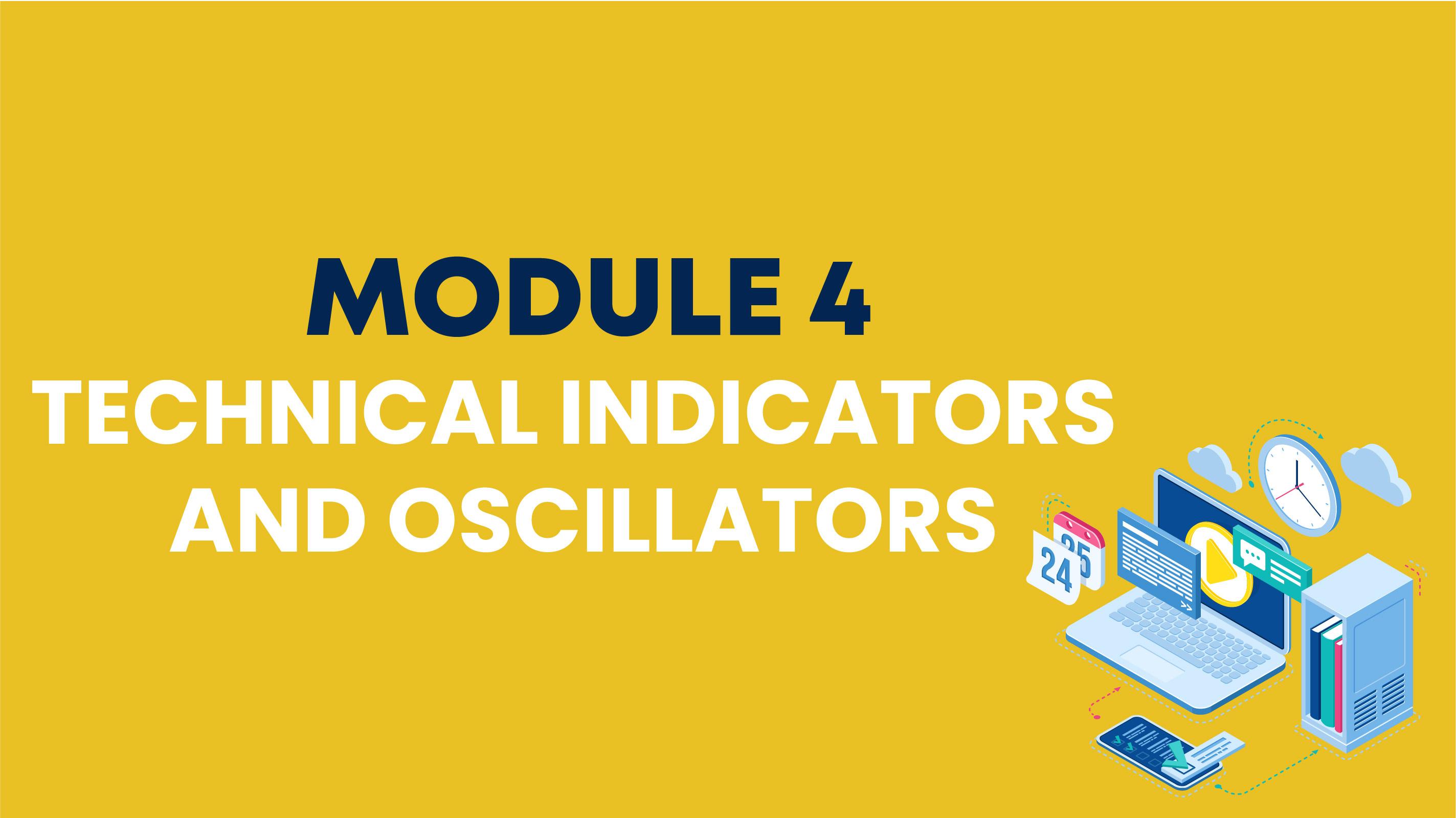 MODULE 4: TECHNICAL INDICATORS AND OSCILLATORS