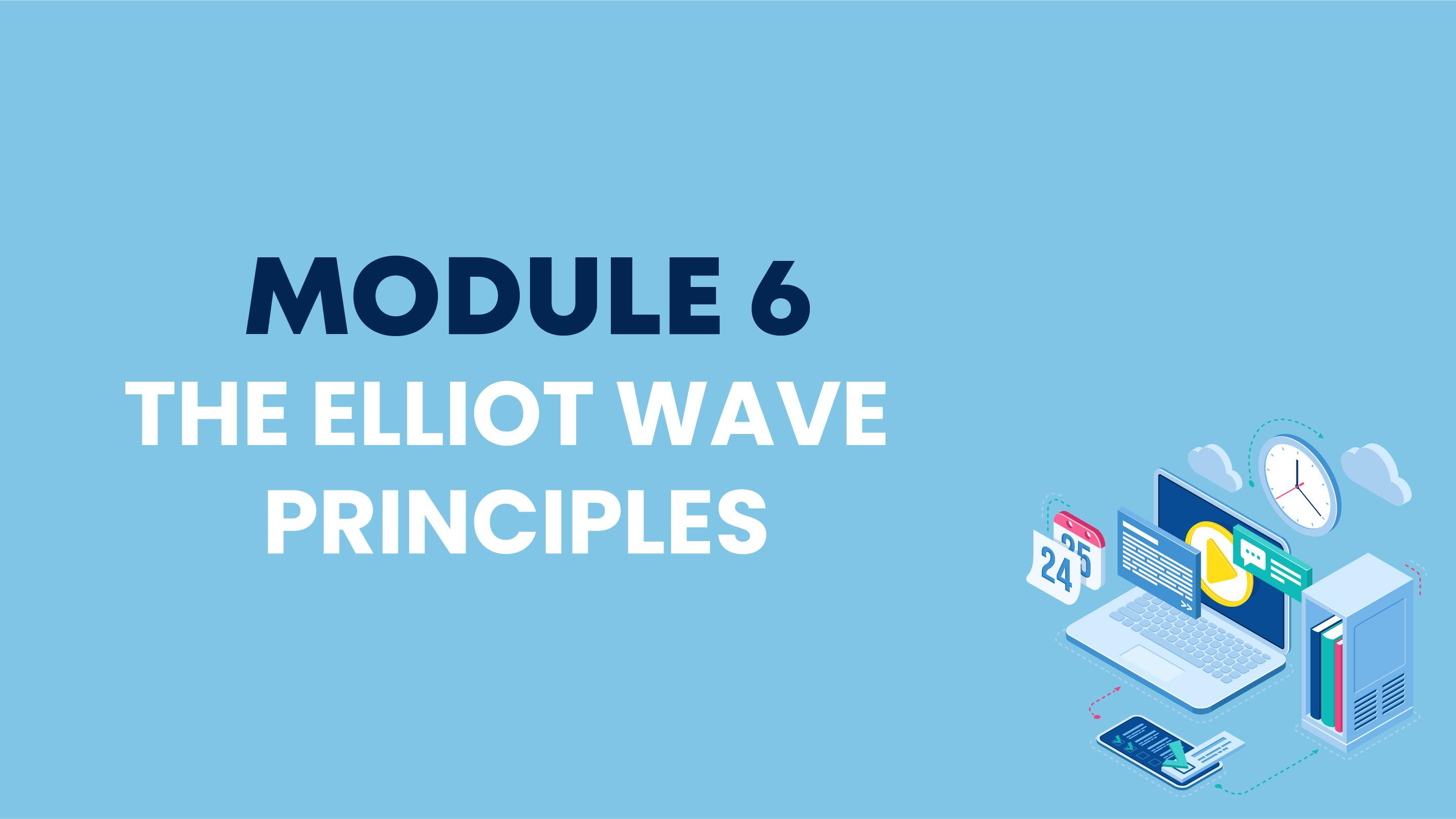 MODULE 6: THE ELLIOT WAVE PRINCIPLES