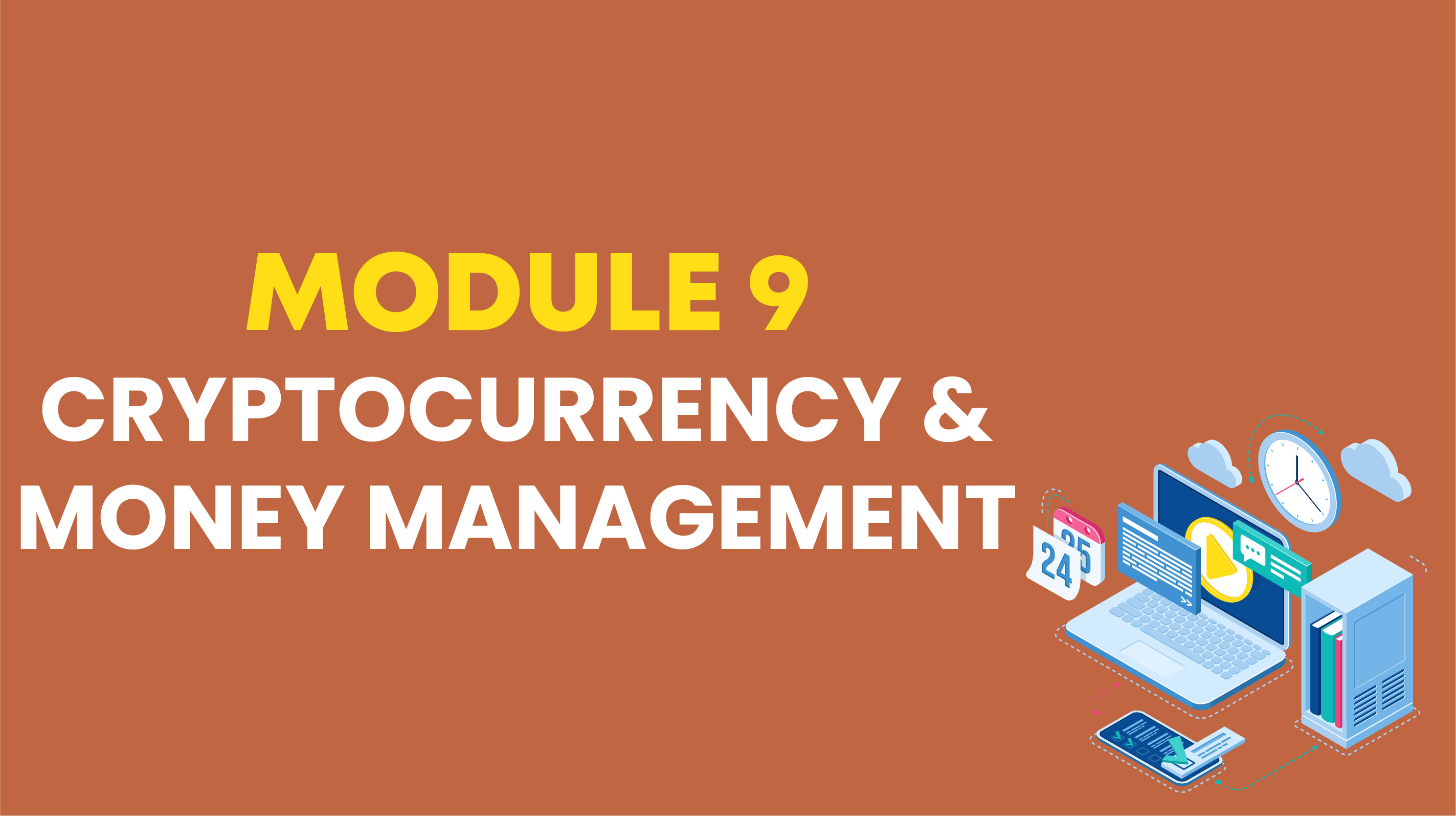 MODULE 9: CRYPTOCURRENCY & MONEY MANAGEMENT