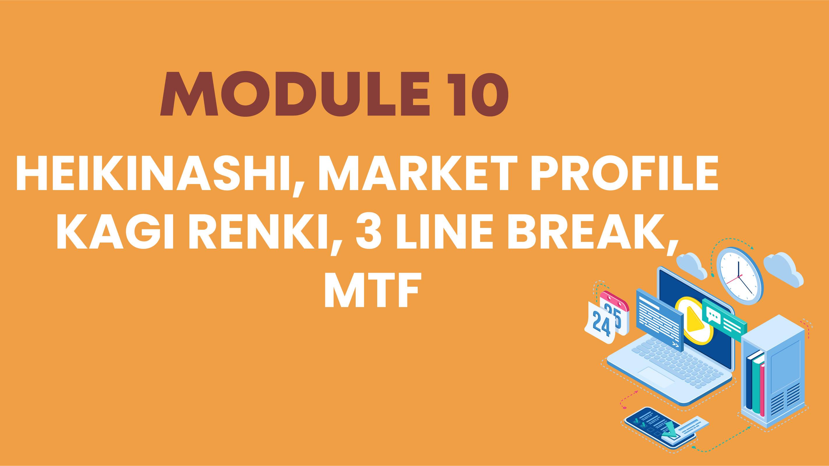 MODULE 10: HEIKINASHI, MARKET PROFILE KAGI RENKI, 3 LINE BREAK, MTF