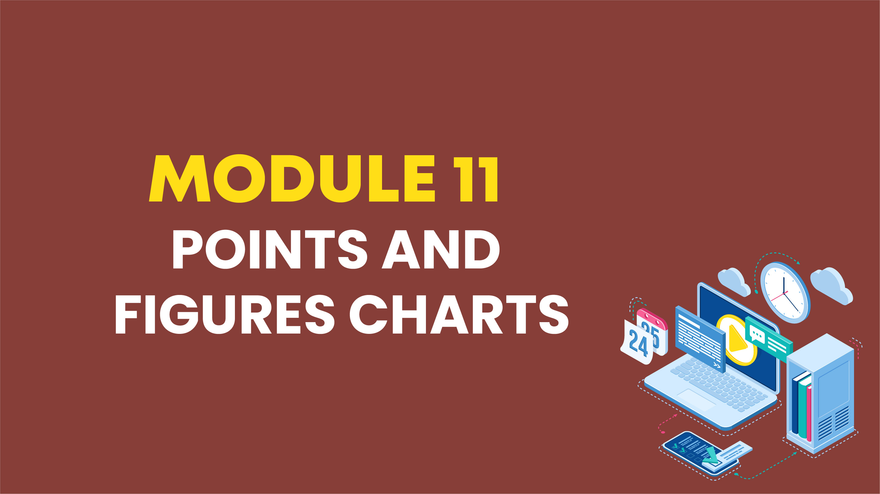 MODULE 11: POINTS AND FIGURES CHARTS